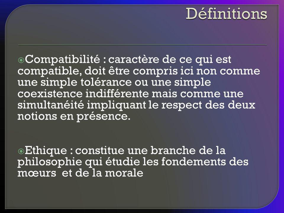 Compatibilité : caractère de ce qui est compatible, doit être compris ici non comme une simple tolérance ou une simple coexistence indifférente mais c