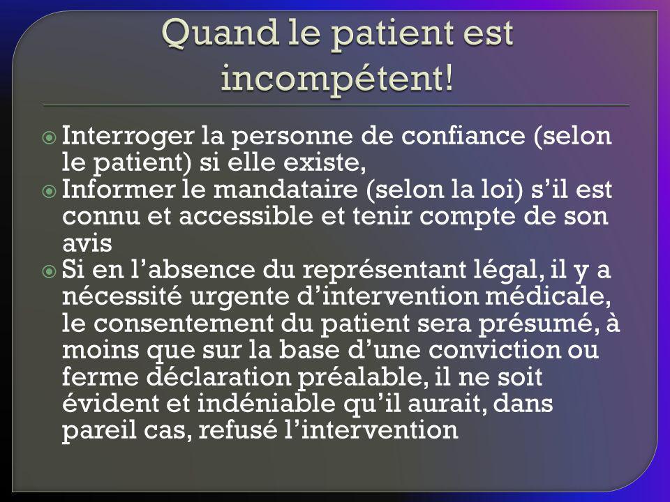 Interroger la personne de confiance (selon le patient) si elle existe, Informer le mandataire (selon la loi) sil est connu et accessible et tenir comp
