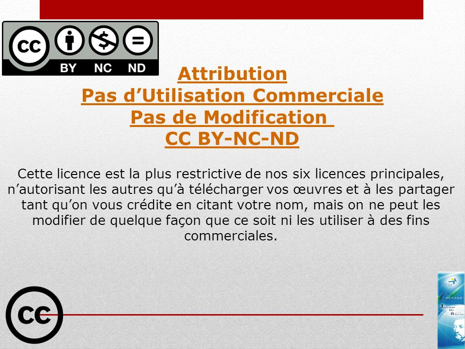 Attribution Pas dUtilisation Commerciale Pas de Modification CC BY-NC-ND Cette licence est la plus restrictive de nos six licences principales, nautor