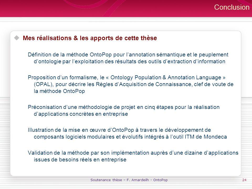 Soutenance thèse – F. Amardeilh - OntoPop24 Conclusion Mes réalisations & les apports de cette thèse Définition de la méthode OntoPop pour lannotation