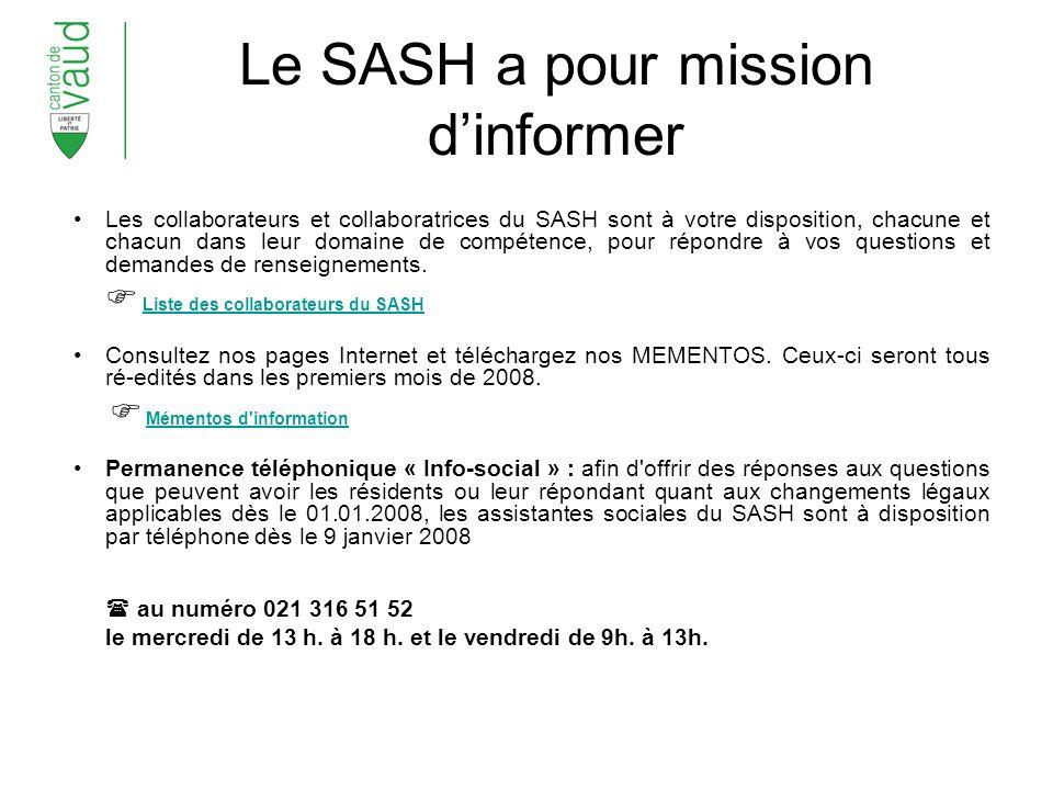 Le SASH a pour mission dinformer Les collaborateurs et collaboratrices du SASH sont à votre disposition, chacune et chacun dans leur domaine de compétence, pour répondre à vos questions et demandes de renseignements.