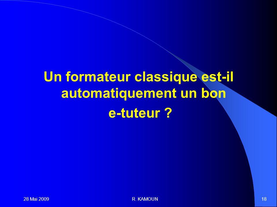 28 Mai 2009R. KAMOUN18 Un formateur classique est-il automatiquement un bon e-tuteur ?