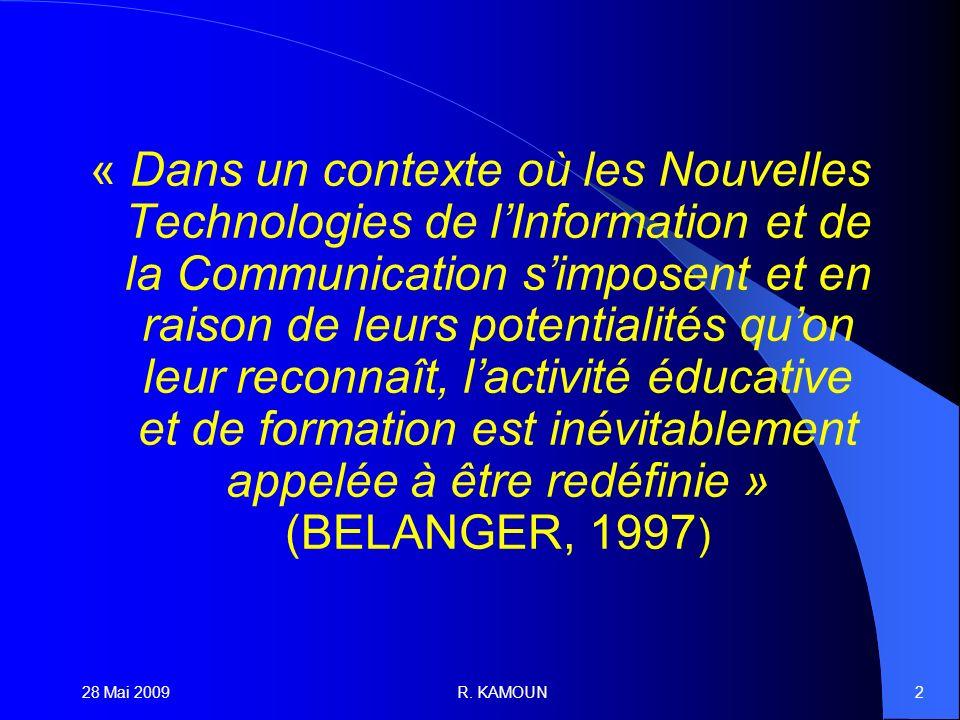 28 Mai 2009R. KAMOUN2 « Dans un contexte où les Nouvelles Technologies de lInformation et de la Communication simposent et en raison de leurs potentia