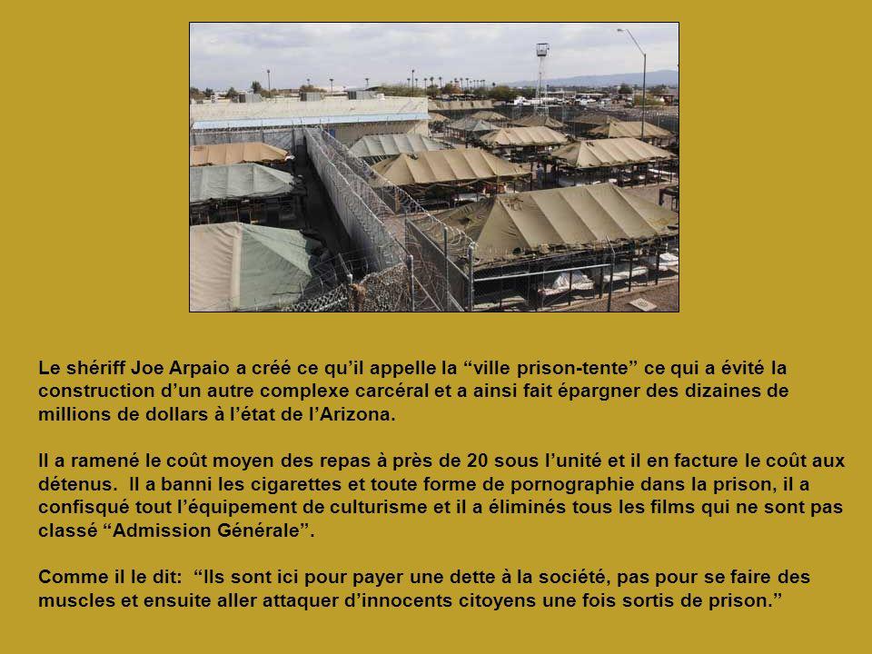 Le shériff Joe Arpaio a créé ce quil appelle la ville prison-tente ce qui a évité la construction dun autre complexe carcéral et a ainsi fait épargner des dizaines de millions de dollars à létat de lArizona.