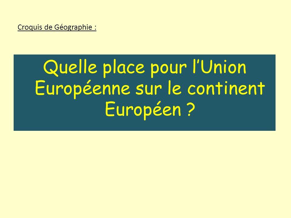 Croquis de Géographie : Quelle place pour lUnion Européenne sur le continent Européen ?