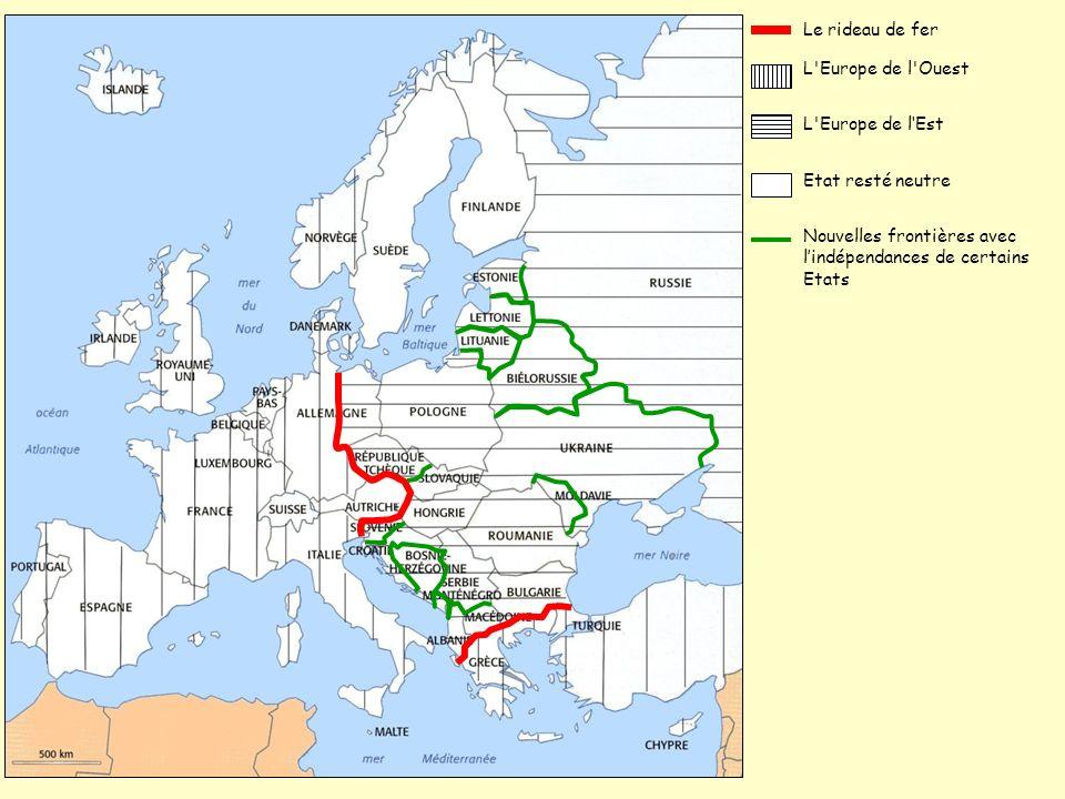 L'Europe de l'Ouest Le rideau de fer L'Europe de lEst Etat resté neutre Nouvelles frontières avec lindépendances de certains Etats
