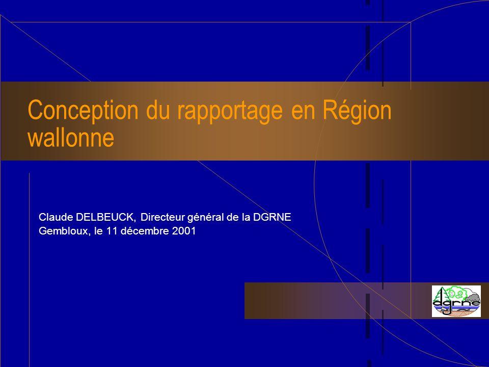 Conception du rapportage en Région wallonne Claude DELBEUCK, Directeur général de la DGRNE Gembloux, le 11 décembre 2001