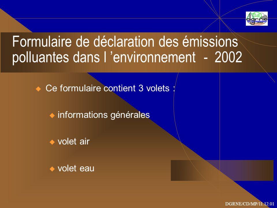 Formulaire de déclaration des émissions polluantes dans l environnement - 2002 Ce formulaire contient 3 volets : u informations générales u volet air u volet eau DGRNE/CD/MP/11.12.01