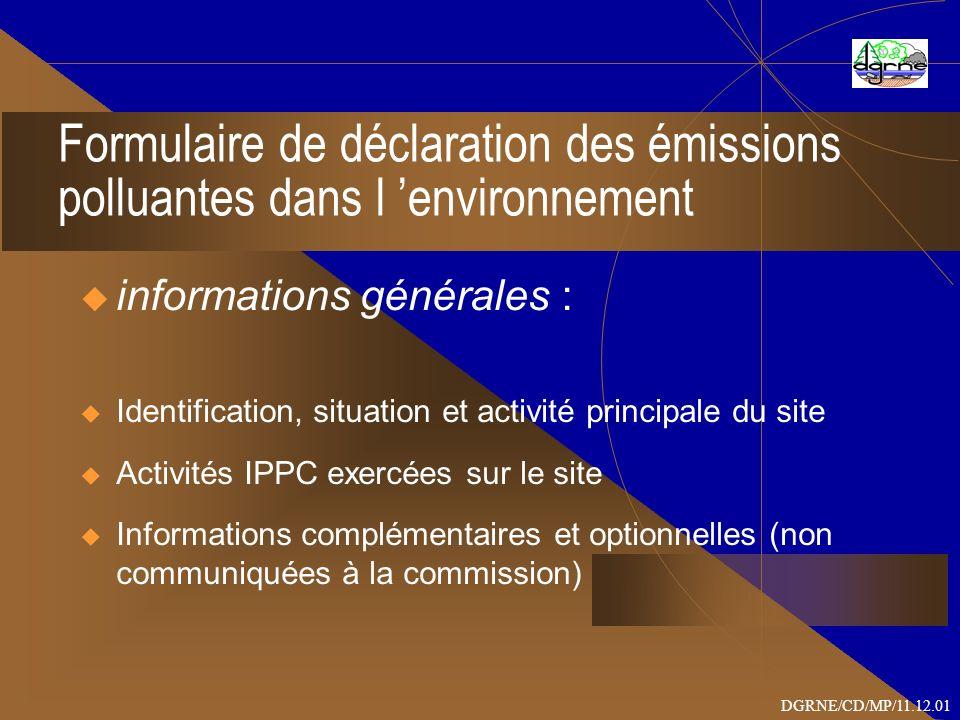 Formulaire de déclaration des émissions polluantes dans l environnement informations générales : Identification, situation et activité principale du site Activités IPPC exercées sur le site Informations complémentaires et optionnelles (non communiquées à la commission) DGRNE/CD/MP/11.12.01