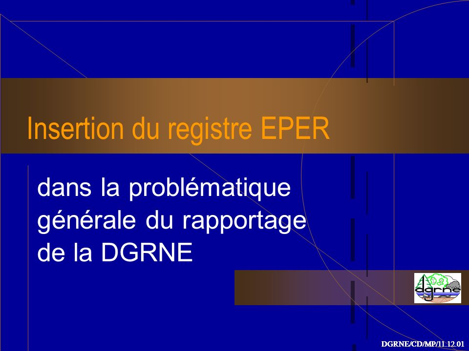 Insertion du registre EPER dans la problématique générale du rapportage de la DGRNE DGRNE/CD/MP/11.12.01