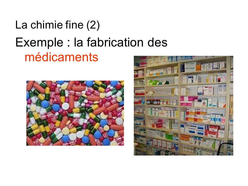 Exemple : la fabrication des médicaments La chimie fine (2)