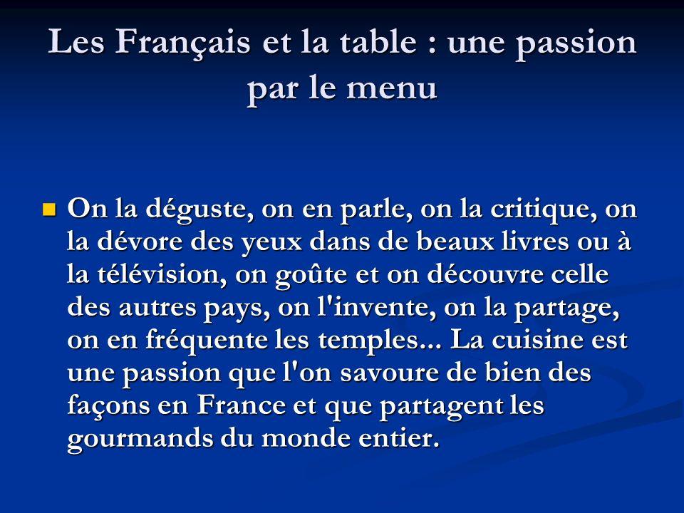 Les Français et la table : une passion par le menu On la déguste, on en parle, on la critique, on la dévore des yeux dans de beaux livres ou à la télé