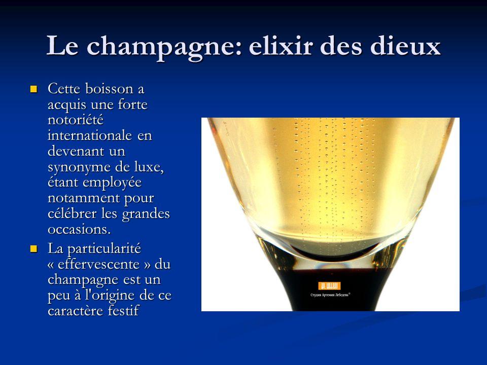 Le champagne: elixir des dieux Cette boisson a acquis une forte notoriété internationale en devenant un synonyme de luxe, étant employée notamment pour célébrer les grandes occasions.