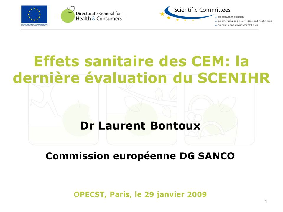 1 Effets sanitaire des CEM: la dernière évaluation du SCENIHR Dr Laurent Bontoux Commission européenne DG SANCO OPECST, Paris, le 29 janvier 2009