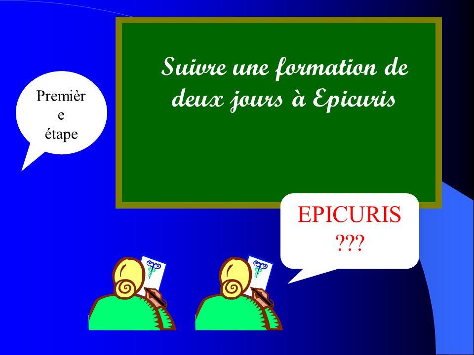 Suivre une formation de deux jours à Epicuris EPICURIS ??? Premièr e étape