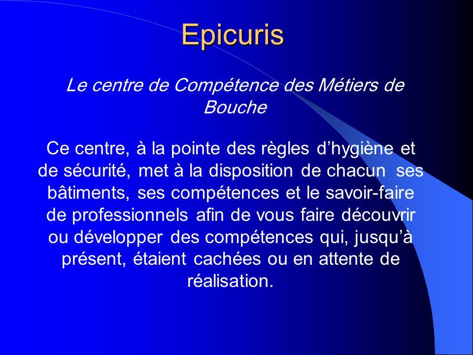 Epicuris Ce centre, à la pointe des règles dhygiène et de sécurité, met à la disposition de chacun ses bâtiments, ses compétences et le savoir-faire d
