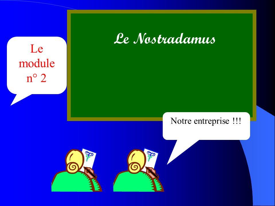 Le module n° 2 Le Nostradamus Notre entreprise !!!