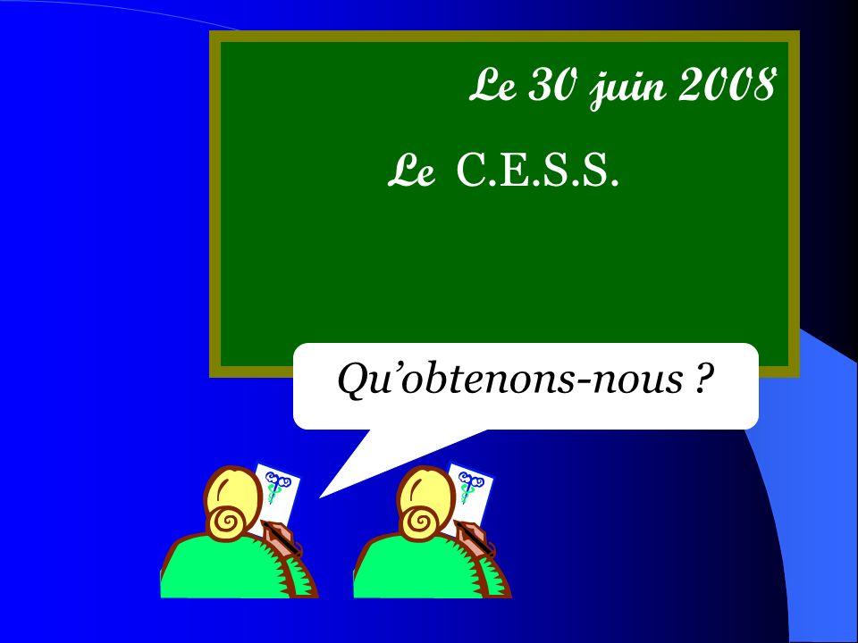Le 30 juin 2008 Quobtenons-nous ? Le C.E.S.S.