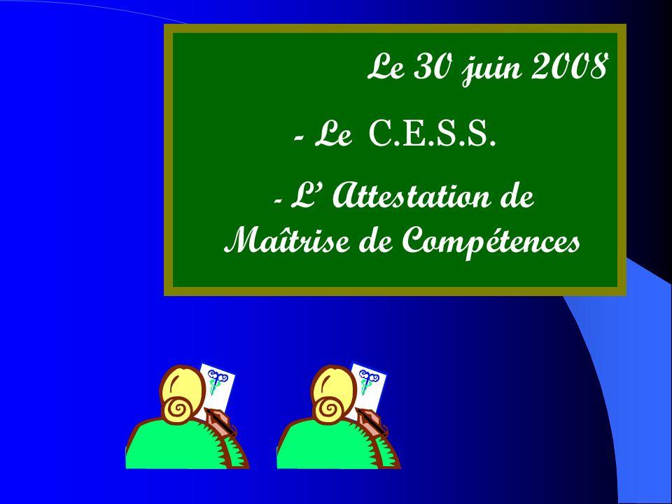 Le 30 juin 2008 - Le C.E.S.S. - L Attestation de Maîtrise de Compétences