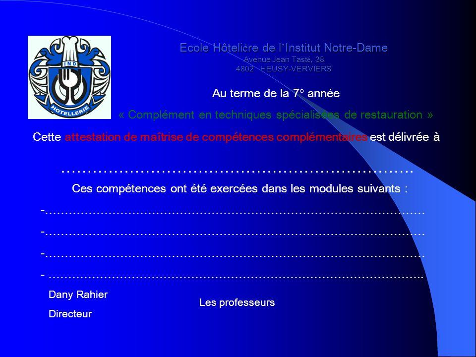 Ecole Hôteli è re de l Institut Notre-Dame Avenue Jean Tast é, 38 4802 HEUSY-VERVIERS Au terme de la 7° année « Complément en techniques spécialisées