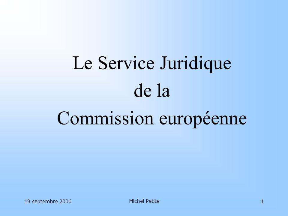 19 septembre 2006 Michel Petite 1 Le Service Juridique de la Commission européenne