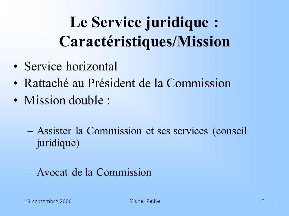 19 septembre 2006 Michel Petite 3 Le Service juridique : Caractéristiques/Mission Service horizontal Rattaché au Président de la Commission Mission do