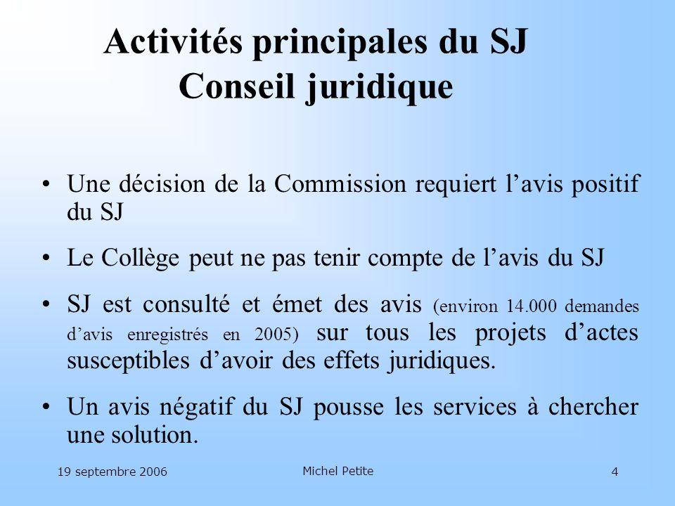 19 septembre 2006 Michel Petite 4 Activités principales du SJ Conseil juridique Une décision de la Commission requiert lavis positif du SJ Le Collège