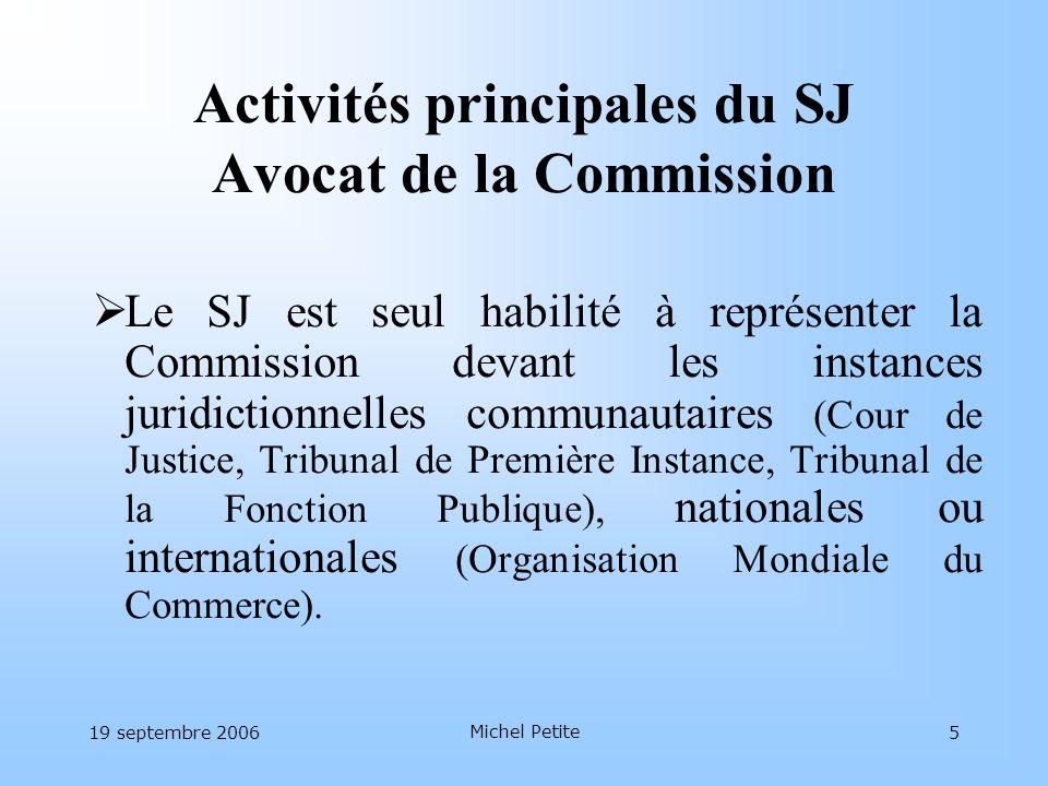 19 septembre 2006 Michel Petite 5 Activités principales du SJ Avocat de la Commission Le SJ est seul habilité à représenter la Commission devant les i