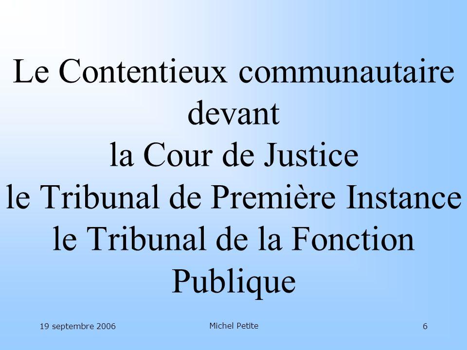 19 septembre 2006 Michel Petite 17 Contentieux communautaire STATISTIQUES EXTRAITES DE LA BASE CONTENTIEUX DU SJ : ARRÊTS RENDUS EN 2005 / COMMISSION PARTIE COUR DE JUSTICE =402 AFF., TPI = 128 AFF.