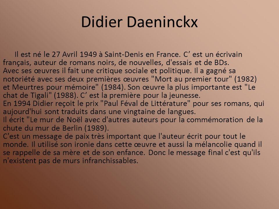 Didier Daeninckx Il est né le 27 Avril 1949 à Saint-Denis en France. C est un écrivain français, auteur de romans noirs, de nouvelles, d'essais et de