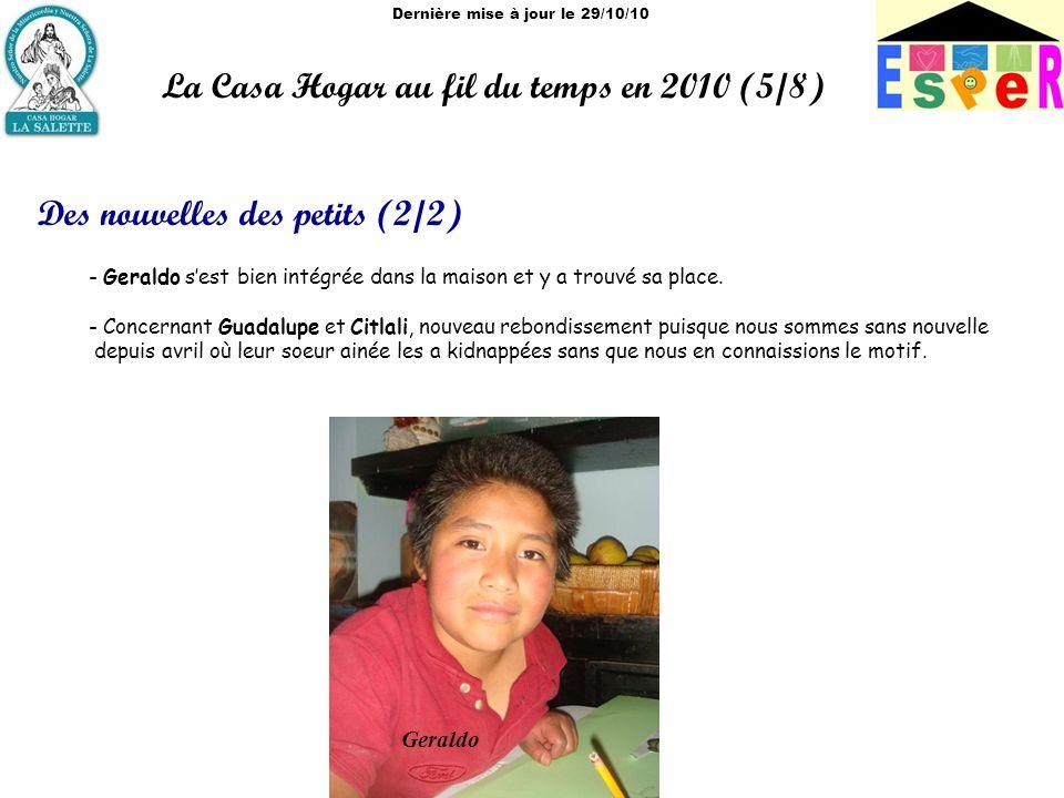 Dernière mise à jour le 29/10/10 La Casa Hogar au fil du temps en 2010 (5/8) Des nouvelles des petits (2/2) - Geraldo sest bien intégrée dans la maison et y a trouvé sa place.
