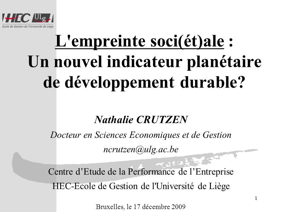 1 L'empreinte soci(ét)ale : Un nouvel indicateur planétaire de développement durable? Nathalie CRUTZEN Docteur en Sciences Economiques et de Gestion n