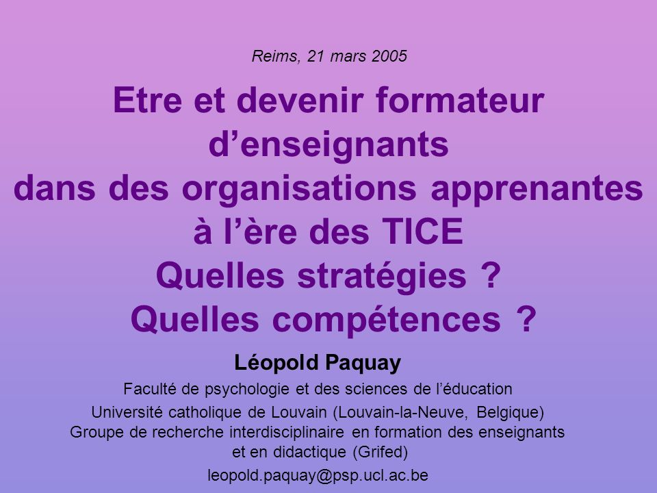 Etre et devenir formateur denseignants dans des organisations apprenantes à lère des TICE Quelles stratégies ? Quelles compétences ? Léopold Paquay Fa