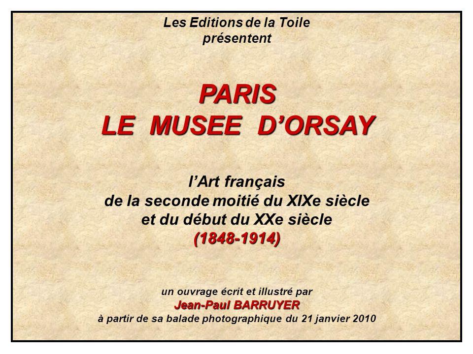 Les Editions de la Toile présententPARIS LE MUSEE DORSAY lArt français de la seconde moitié du XIXe siècle et du début du XXe siècle(1848-1914) un ouv