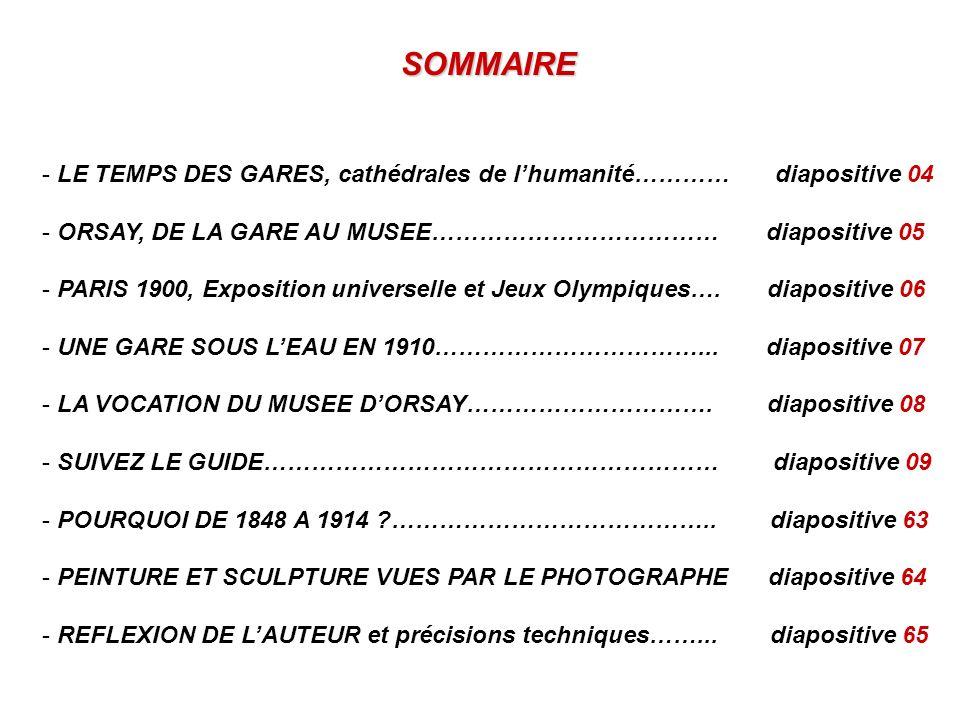 SOMMAIRE - LE TEMPS DES GARES, cathédrales de lhumanité………… diapositive 04 - ORSAY, DE LA GARE AU MUSEE……………………………… diapositive 05 - PARIS 1900, Expos