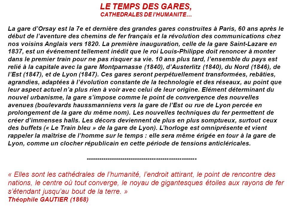 LE TEMPS DES GARES, CATHEDRALES DE lHUMANITE… La gare dOrsay est la 7e et dernière des grandes gares construites à Paris, 60 ans après le début de lav