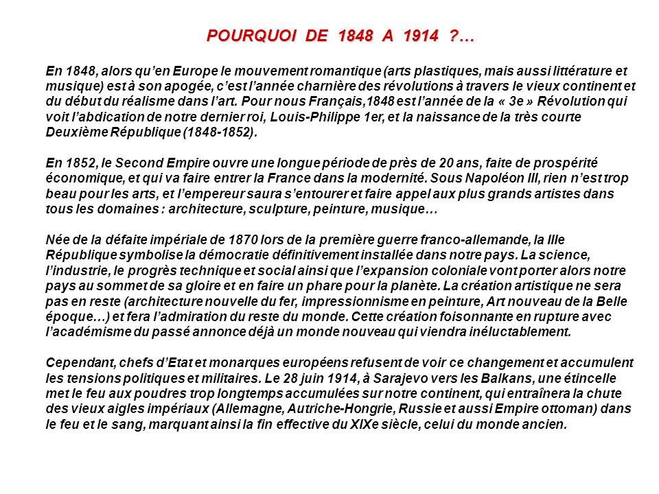 POURQUOI DE 1848 A 1914 ?… En 1848, alors quen Europe le mouvement romantique (arts plastiques, mais aussi littérature et musique) est à son apogée, c