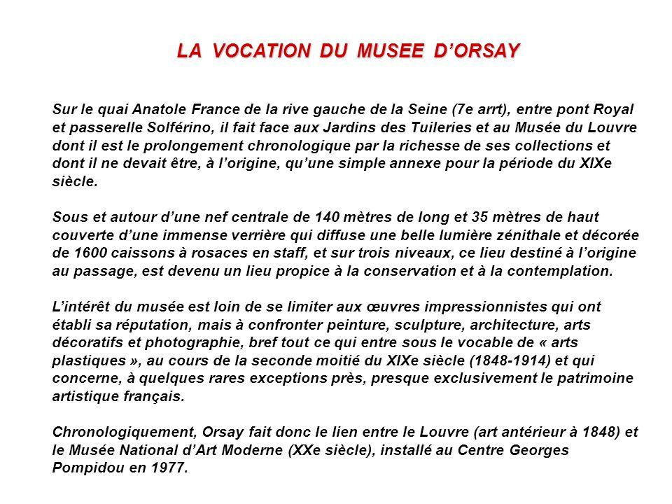 LA VOCATION DU MUSEE DORSAY Sur le quai Anatole France de la rive gauche de la Seine (7e arrt), entre pont Royal et passerelle Solférino, il fait face