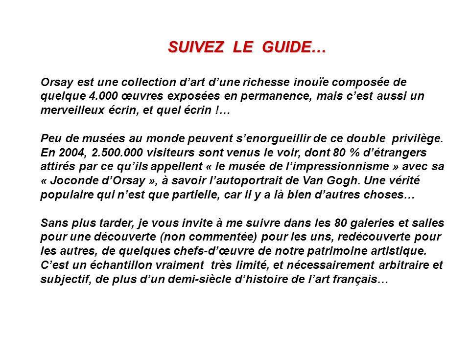 SUIVEZ LE GUIDE… Orsay est une collection dart dune richesse inouïe composée de quelque 4.000 œuvres exposées en permanence, mais cest aussi un mervei