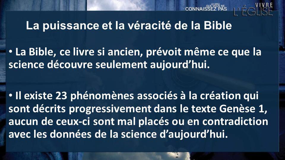 La puissance et la véracité de la Bible La Bible, ce livre si ancien, prévoit même ce que la science découvre seulement aujourdhui. Il existe 23 phéno