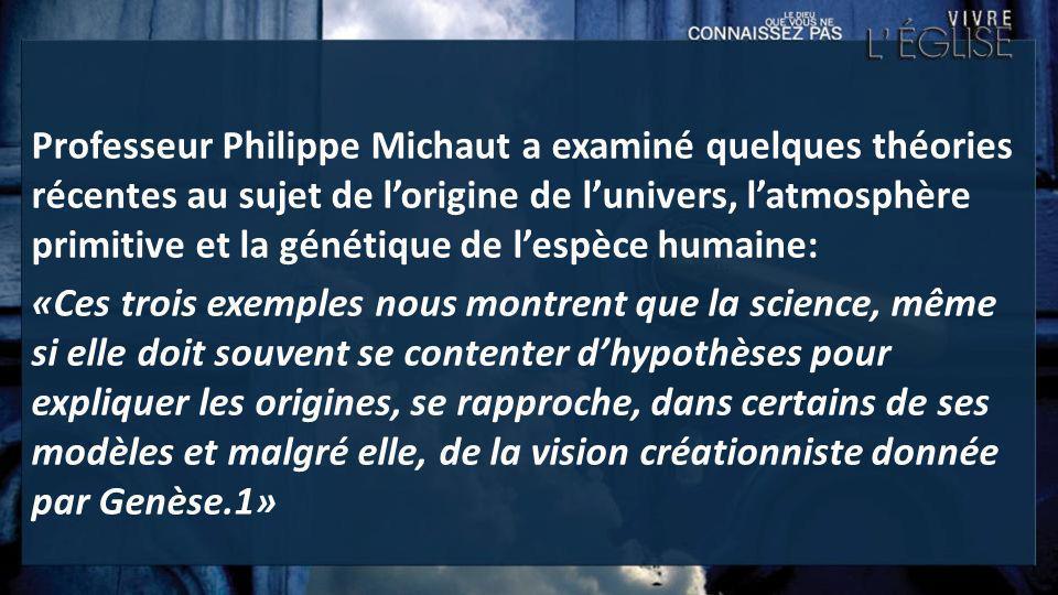 Professeur Philippe Michaut a examiné quelques théories récentes au sujet de lorigine de lunivers, latmosphère primitive et la génétique de lespèce hu