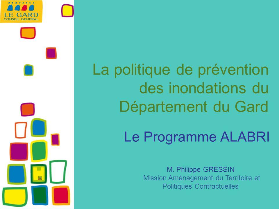 La politique de prévention des inondations du Département du Gard Le Programme ALABRI M. Philippe GRESSIN Mission Aménagement du Territoire et Politiq