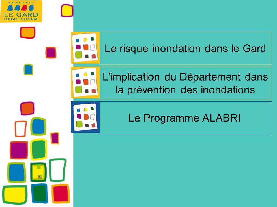 Le risque inondation dans le Gard Le Programme ALABRI Limplication du Département dans la prévention des inondations