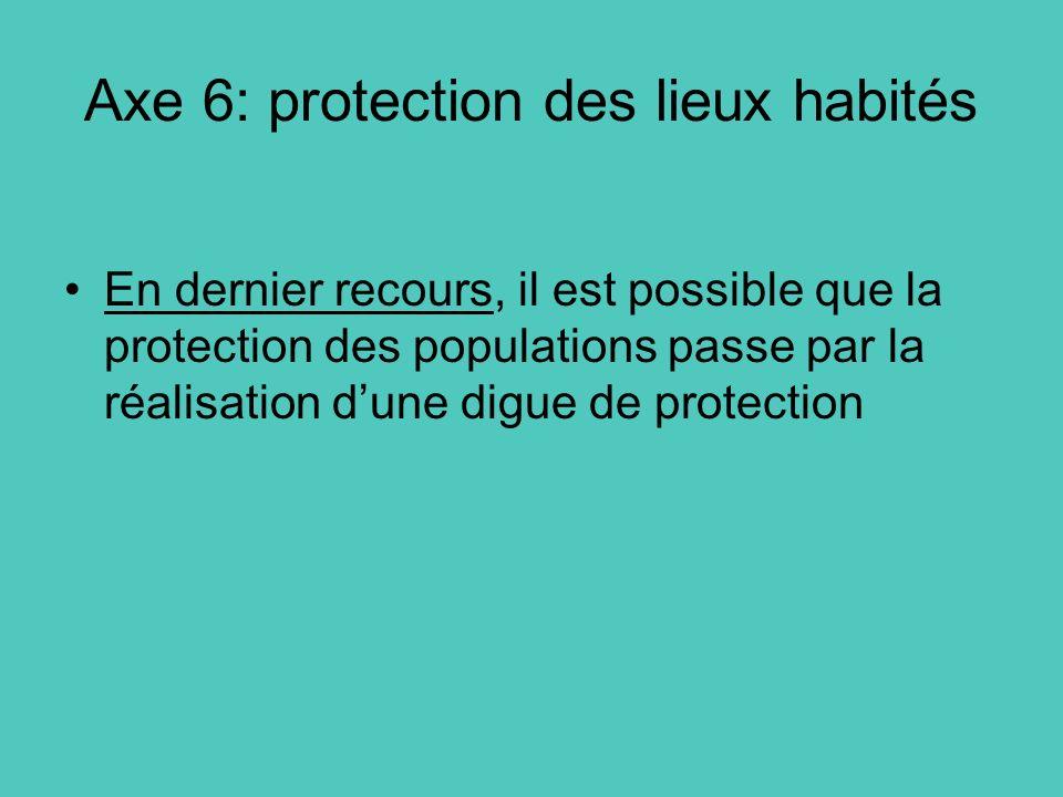 Axe 6: protection des lieux habités En dernier recours, il est possible que la protection des populations passe par la réalisation dune digue de prote