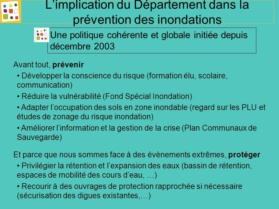 Avant tout, prévenir Développer la conscience du risque (formation élu, scolaire, communication) Réduire la vulnérabilité (Fond Spécial Inondation) Ad