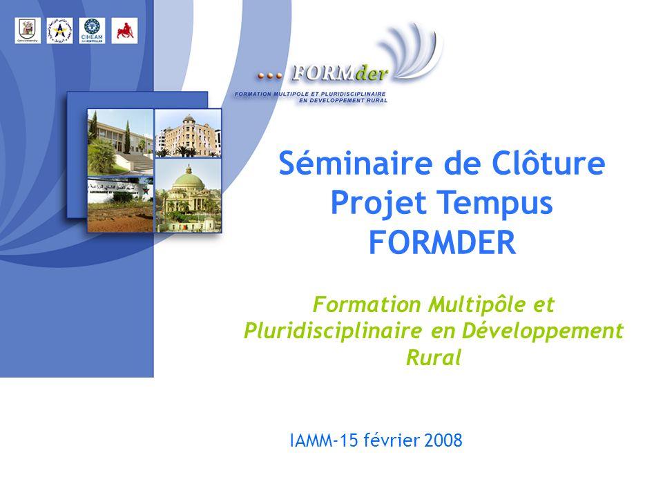Séminaire de Clôture Projet Tempus FORMDER Formation Multipôle et Pluridisciplinaire en Développement Rural IAMM-15 février 2008