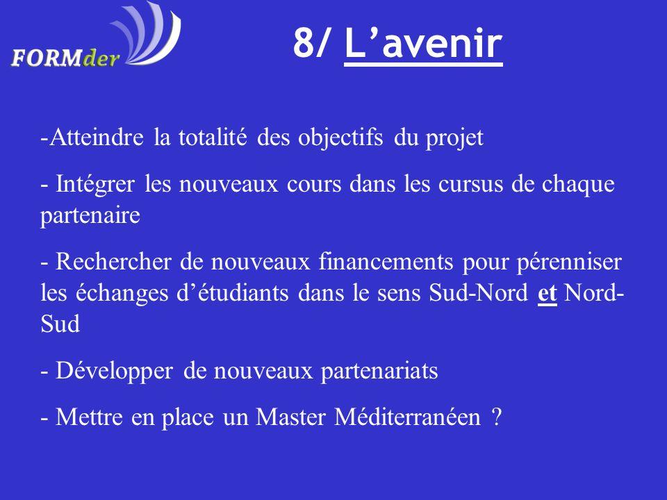 8/ Lavenir -Atteindre la totalité des objectifs du projet - Intégrer les nouveaux cours dans les cursus de chaque partenaire - Rechercher de nouveaux
