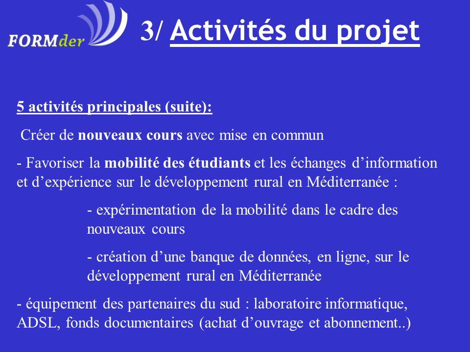 3/ Activités du projet 5 activités principales (suite): Créer de nouveaux cours avec mise en commun - Favoriser la mobilité des étudiants et les échan