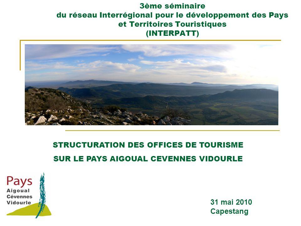 3ème séminaire du réseau Interrégional pour le développement des Pays et Territoires Touristiques (INTERPATT) STRUCTURATION DES OFFICES DE TOURISME SUR LE PAYS AIGOUAL CEVENNES VIDOURLE 31 mai 2010 Capestang