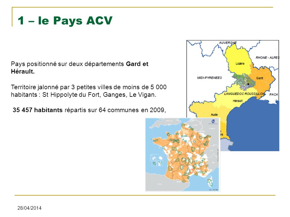 28/04/2014 1 – le Pays ACV Pays positionné sur deux départements Gard et Hérault. Territoire jalonné par 3 petites villes de moins de 5 000 habitants